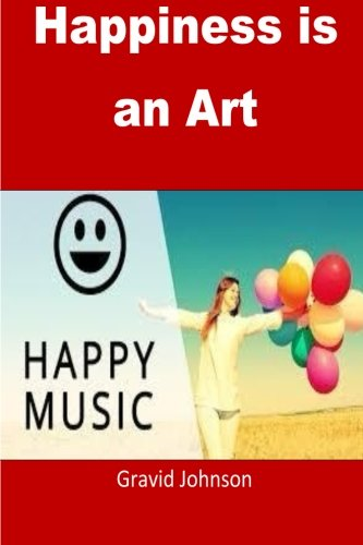 Happiness is an Art: Happiness is an art and we must learn it pdf epub