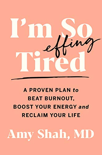Book Cover: I'm So Effing Tired: A Proven Plan to Beat Burnout, Boost Your Energy, and Reclaim Your Life