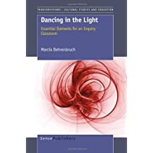Dancing in the Light: Essential Elements for an Inquiry Classroom (Transgressions: Cultural Studies and Education)