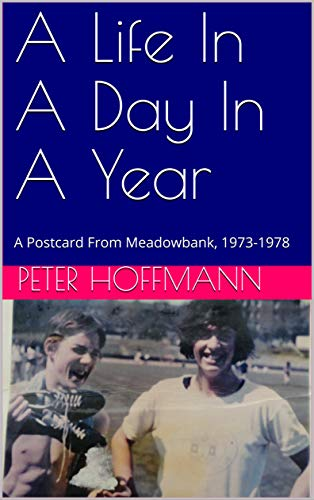 A Life In A Day In A Year: A Postcard From Meadowbank, 1973-1978 (An Edinburgh Trilogy Book 3) (The 1975 Postcard)