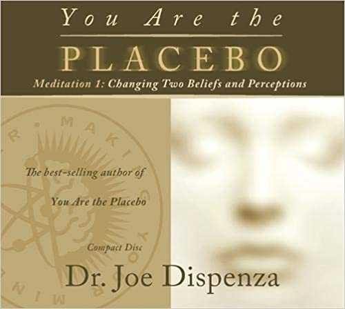 Dr Joe Dispenza - You Are The Placebo Meditation 1: Changing Two Beliefs And Perceptions