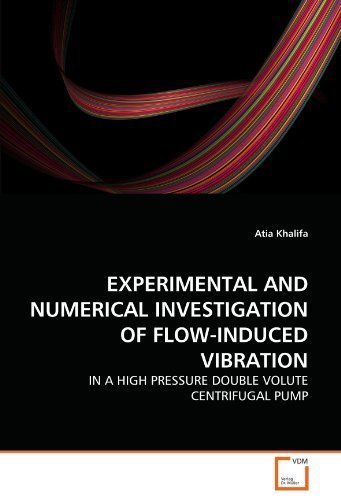 EXPERIMENTAL AND NUMERICAL INVESTIGATION OF FLOW-INDUCED VIBRATION: IN A HIGH PRESSURE DOUBLE VOLUTE CENTRIFUGAL PUMP by Khalifa, Atia (2010) Paperback