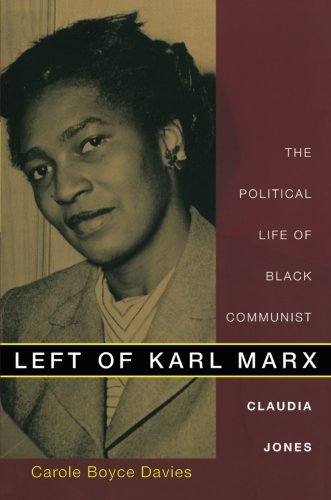 Left of Karl Marx: The Political Life of Black Communist Claudia Jones