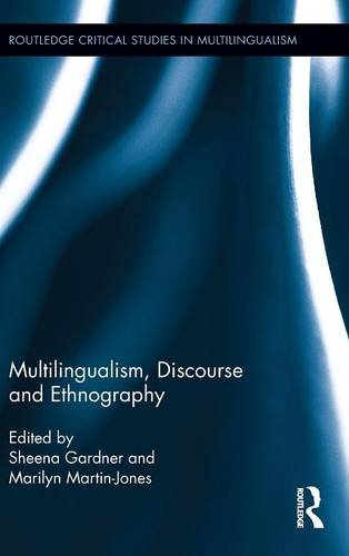 Multilingualism, Discourse, and Ethnography (Routledge Critical Studies in Multilingualism)