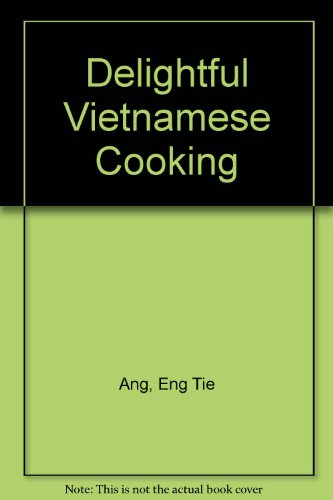 Delightful Vietnamese Cooking by Eng Tie Ang