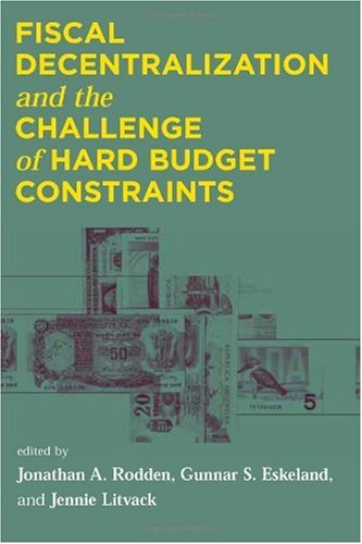 Download Fiscal Decentralization and the Challenge of Hard Budget Constraints (The MIT Press) ebook