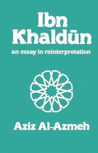 Ibn Khaldun: A Reinterpretation (Arabic Thought and Culture)