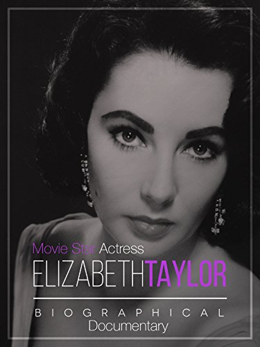 Movie Star Actress Elizabeth Taylor: Biographical Documentary