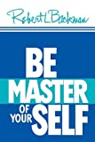 Be Master of Yourself, Robert L. Backman, 087579033X