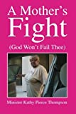img - for A Mother's Fight by Minister Kathy Pierce Thompson (2013-02-18) book / textbook / text book