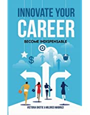 Innovate Your Career: Become Indispensible