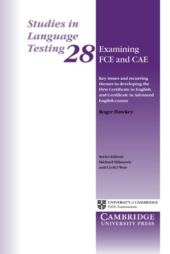 Examining FCE and CAE: Key Issues and Recurring Themes in Developing the First Certificate in English and Certificate in Advanced English Exams (Studies in Language Testing) (v. 28)