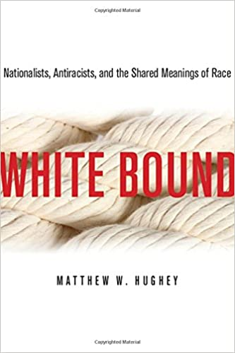 Book White Bound: Nationalists, Antiracists, and the Shared Meanings of Race