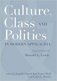 Book CULTURE, CLASS, AND POLITICS IN MODERN APPALACHIA: ESSAYS IN HONOR OF RONALD L. LEWIS (WEST VIRGINIA & APPALACHIA) (2009-03-23)