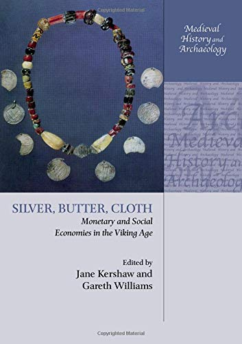 Silver, Butter, Cloth: Monetary and Social Economies in the Viking Age (Medieval History and Archaeology)