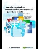 Las mejores prácticas en redes sociales para empresas: guía práctica y casos de éxito (Spanish Edition)