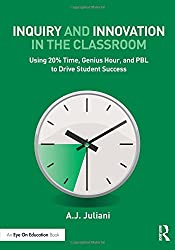 Inquiry and Innovation in the Classroom: Using 20% Time, Genius Hour, and PBL to Drive Student Success (Eye on Education)