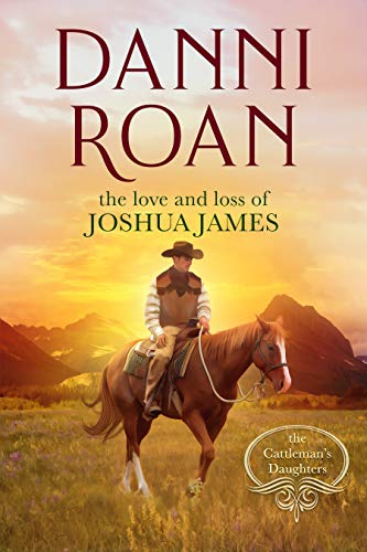 The Love and Loss of Joshua James: A Prequel to The Cattleman's Daughters by [Roan, Danni]