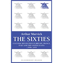 The Sixties: Cultural Revolution in Britain, France, Italy, and the United States, c.1958-c.1974 (Bloomsbury Reader)