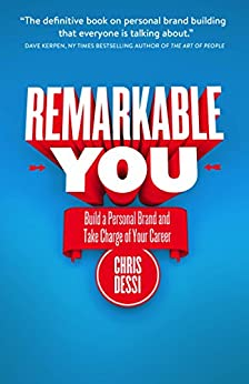 Remarkable You: Build a Personal Brand and Take Charge of Your Career by [Dessi, Chris]