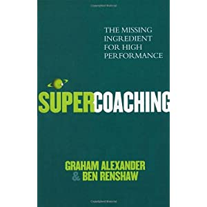 Super Coaching: The Missing Ingredient for High Performance Graham Alexander and Ben Renshaw