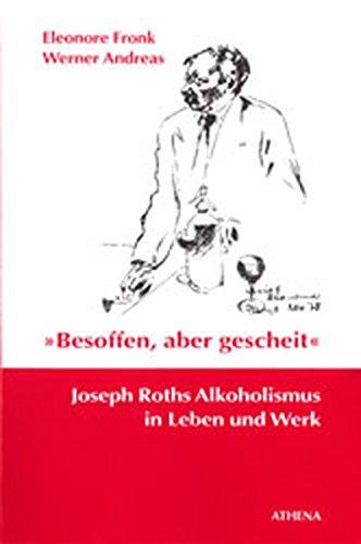 Besoffen, aber gescheit. Joseph Roths Alkoholismus in Leben und Werk. (Übergänge - Grenzfälle)