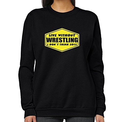 Teeburon LIVE WITHOUT Wrestling , I DON'T THINK SO ! Women Sweatshirt by Teeburon