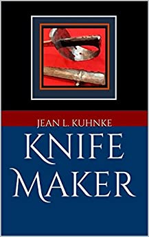 Knife Maker by [Kuhnke, Jean L.]