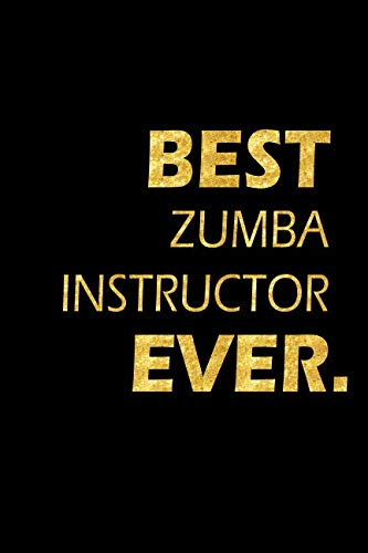 Best Zumba Instructor Ever: Perfect Gift, Lined Notebook, Gold Letters, Diary, Journal, 6 x 9 in., 110 Lined Pages