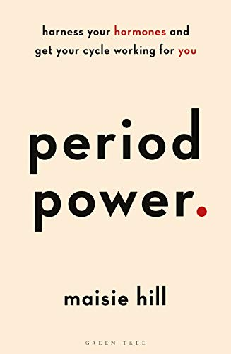 Period Power: Harness Your Hormones and Get Your Cycle Working For You