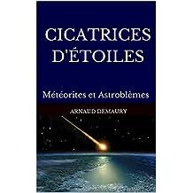 CICATRICES D'ÉTOILES: Météorites et Astroblèmes (French Edition)