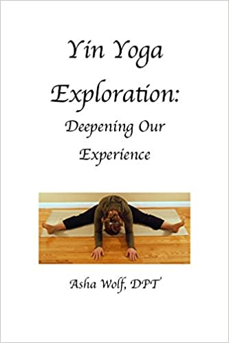 Yin Yoga Exploration: Deeping Our Experience: Asha Wolf ...