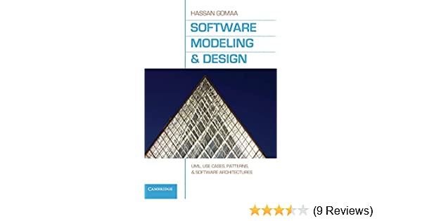Software Modeling And Design Uml Use Cases Patterns And Software Architectures Gomaa Hassan 9780521764148 Amazon Com Books