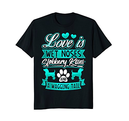 WOMEN LOVE IS WET NOSES SLOBBERY KISSES DOG SHIRT GIFT - Slobbery Kiss