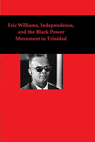 Eric Williams, Independence, and the Black Power Movement in Trinidad