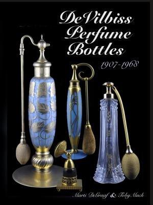 Devilbiss Perfume Bottles( 1907 to 1968)[DEVILBISS PERFUME BOTTLES][Hardcover]