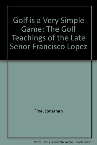 e Game: The Golf Teachings of the Late Senor Francisco Lopez (Very Fine House)