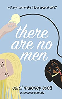 There Are No Men: A Romantic Comedy (Rom-Com on the Edge Book 1) by [Scott, Carol Maloney]