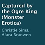 Captured by the Ogre King | Christie Sims,Alara Branwen