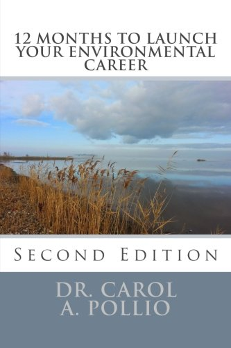 "12 Months to Launch Your Environmental Career, 2nd Edition: ""Green"" Career Advice from a Seasoned Veteran"