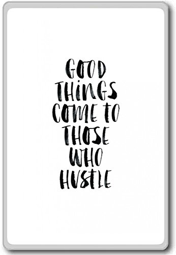 Good Things Come To Those Who Hustle – motivational inspirational quotes fridge magnet
