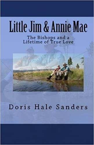 Little Jim & Annie Mae: The Bishops and a Lifetime of True Love by Doris Hale Sanders (2010-10-01)