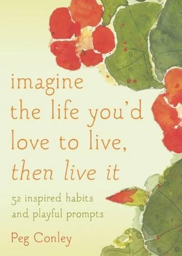 Imagine the Life You'd Love to Live, Then Live It: 52 Inspired Habits and Playful Prompts ebook