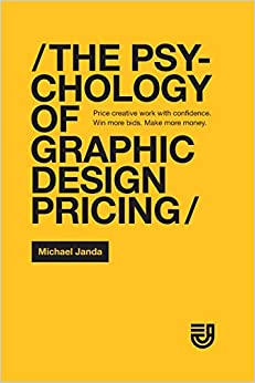 The Psychology Of Graphic Design Pricing: Price Creative Work With Confidence. Win More Bids. Make More Money. Descargar Epub