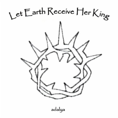 Let Earth Receive Her King By Adalya On Amazon Music