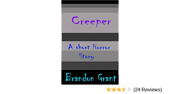 Creeper; A Short Horror Story - Kindle edition by Brandon Grant. Literature & Fiction Kindle eBooks @ Amazon.com.
