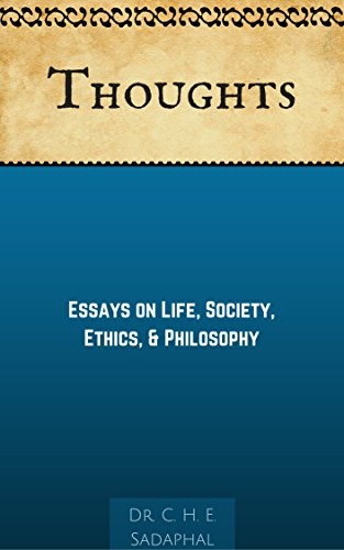 Thoughts Essays On Life Society Ethics  Philosophy  Kindle  Thoughts Essays On Life Society Ethics  Philosophy By Sadaphal Che