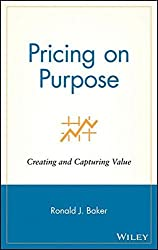 Pricing on Purpose: Creating and Capturing Value by Ronald J. Baker (2006-02-03)