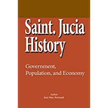 Saint. Lucia History: Government, Population, and Economy