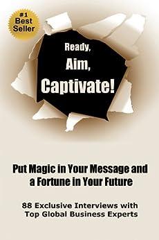 Ready, Aim, Captivate! Put Magic in Your Message, and a Fortune in Your Future by [Jim Stovall, Ran Zilca, Viki Winterton, Dan Janal, Suzi Pomerantz]